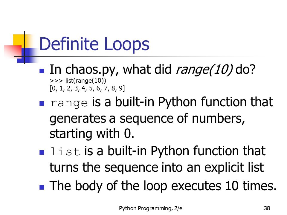 Definite Loops In chaos.py, what did range(10) do >>> list(range(10)) [0, 1, 2, 3, 4, 5, 6, 7, 8, 9]